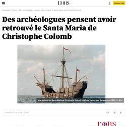 Des archéologues pensent avoir retrouvé le Santa Maria de Christophe Colomb - 14 mai 2014