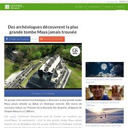 Des archéologues découvrent la plus grande tombe Maya jamais trouvée