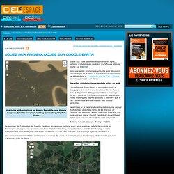 Jouez aux archéologues sur Google Earth