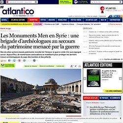Les Monuments Men en Syrie: une brigade d'archéologues au secours du patrimoine menacé par la guerre