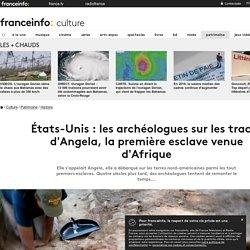 États-Unis : les archéologues sur les traces d'Angela, la première esclave venue d'Afrique