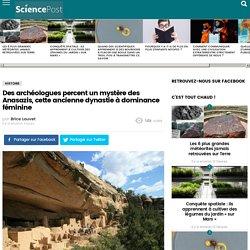 Des archéologues percent un mystère des Anasazis, cette ancienne dynastie à dominance féminine - SciencePost