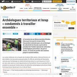 Archéologues territoriaux et Inrap « condamnés à travailler ensemble »