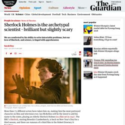 Sherlock Holmes is the archetypal scientist – brilliant but slightly scary