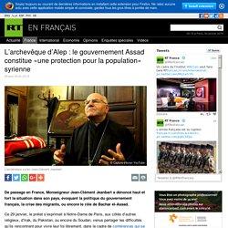 L'archevêque d'Alep : le gouvernement Assad constitue «une protection pour la population» syrienne