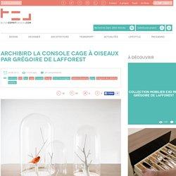 Blog Esprit Design Archibird la Console Cage à oiseaux par Grégoire de Lafforest