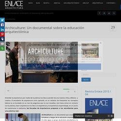 Archiculture: Un documental sobre la educación arquitectónica - Enlace Arquitectura