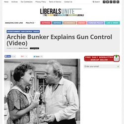 Archie Bunker Explains Gun Control (Video)