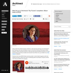 "Meet the jury of Archinect's ""Dry Futures"" competition: Allison Arieff of SPUR"