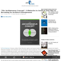 """""""The Archipreneur Concept"""": 3 Obstacles to Avoid on Your Way to Becoming an Architect-Entrepreneur"""