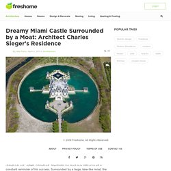 Architect Charles Sieger's Residence : Dreamy Miami Castle Surrounded by a Moat