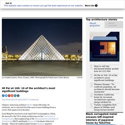 IM Pei at 100: 10 of the architect's most significant buildings