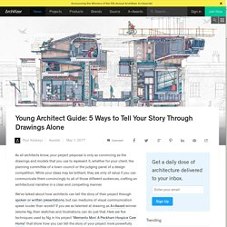 Young Architect Guide: 5 Ways to Tell Your Story Through Drawings Alone