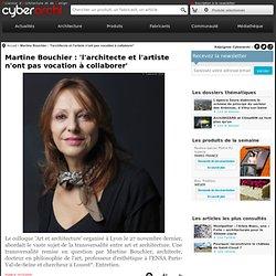 Entretiens - Martine Bouchier : 'l'architecte et l'artiste n'ont pas vocation à collaborer'