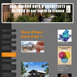 MAISON BOIS D'ARCHITECTE ® - Hors d'eau, hors d'air + ( concept innovant )
