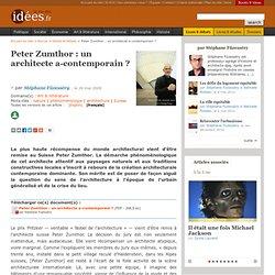 Peter Zumthor : un architecte a-contemporain ? - La vie des idée