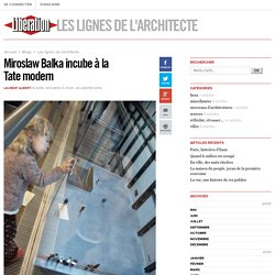 Les lignes de l'architecte - Miroslaw Balka incube à la Tate modern - Libération.fr