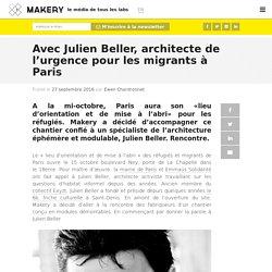 Avec Julien Beller, architecte de l'urgence pour les migrants à Paris. In : Makery, le média de tous les labs . CHARDRONNET Ewen.
