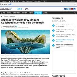 Architecte visionnaire, Vincent Callebaut invente la ville de demain