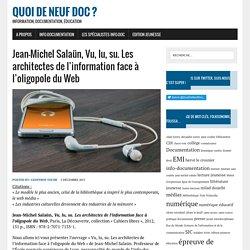Jean-Michel Salaün, Vu, lu, su. Les architectes de l'information face à l'oligopole du Web - Quoi de neuf Doc ?