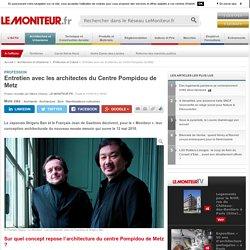 Entretien avec les architectes du Centre Pompidou de Metz - Profession