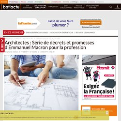 Architectes: Série de décrets et promesses d'Emmanuel Macron pour la profession