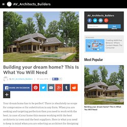 Building your dream home? This Is What You Will Need