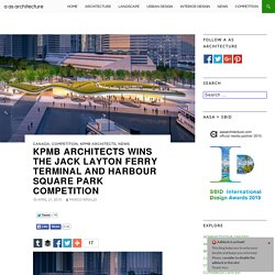 KPMB Architects wins the Jack Layton Ferry Terminal and Harbour Square Park competition