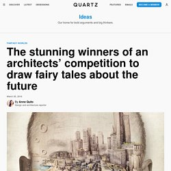The stunning winners of an architects' competition to draw fairy tales about the future
