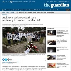 Architects seek to debunk spy's testimony in neo-Nazi murder trial