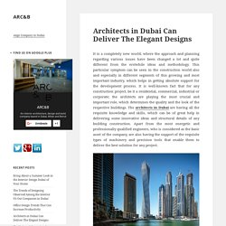 Architects in Dubai Can Deliver The Elegant Designs – ARC&B