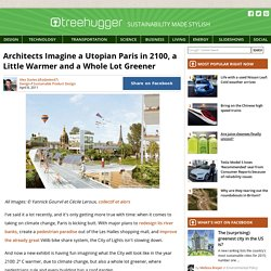 Architects Imagine a Utopian Paris in 2100, a Little Warmer and a Whole Lot Greener