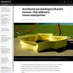 Architects are starting to 3D print houses—but without a house-sized printer