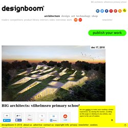 BIG architects: vilhelmsro primary school