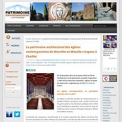 Le patrimoine architectural des églises contemporaines de Meurthe-et-Moselle s'expose à Chaillot