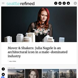 Mover & Shakers: Julia Nagele is an architectural icon in a male-dominated industry
