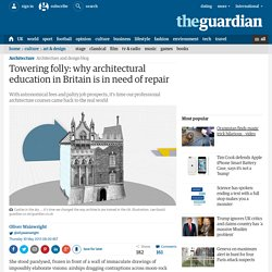 Towering folly: why architectural education in Britain is in need of repair