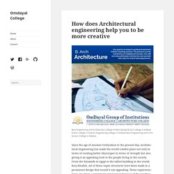 How does Architectural engineering help you to be more creative – Omdayal College