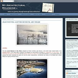 JEAN NOUVEL: LOUVRE MUSEUM, ABU DHABI