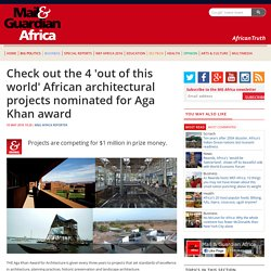 Check out the 4 'out of this world' African architectural projects nominated for Aga Khan award