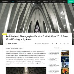 Architectural Photographer Fabrice Fouillet Wins 2013 Sony World Photography Award