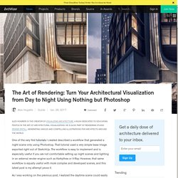 The Art of Rendering: Turn Your Architectural Visualization from Day to Night Using Nothing but Photoshop