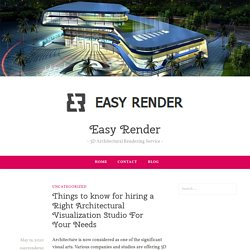 Things to know for hiring a Right Architectural Visualization Studio For Your Needs – Easy Render