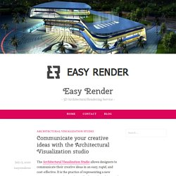 Communicate your creative ideas with the Architectural Visualization studio – Easy Render