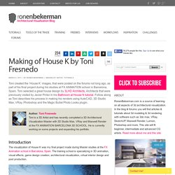 Making of House K by Toni Fresnedo