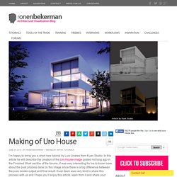 Tutorial - Making of 3D Uro House Render – 3D Architectural Visualization Rendering Blog - Ronen Bekerman
