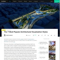 The 7 Most Popular Architectural Visualization Styles