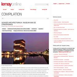 Voyages architecturaux : Museum Aan de Stroom (MAS)