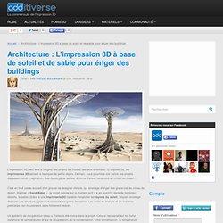 Architecture : L'impression 3D à base de soleil et de sable pour ériger des buildings