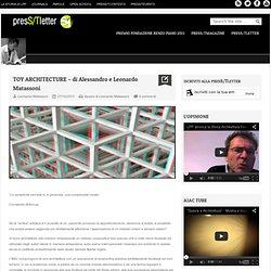 TOY ARCHITECTURE - di Alessandro e Leonardo Matassoni - presS/Tletter